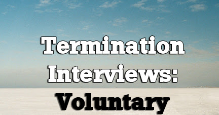 TERMINATION INTERVIEWS - VOLUNTARY TERMINATIONS