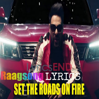 Set The Roads On Fire Lyrics - Indian Pop [2019]