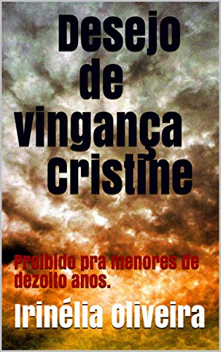 Desejo de vingança Cristine: Proibido pra menores de dezoito anos - Irinélia Oliveira