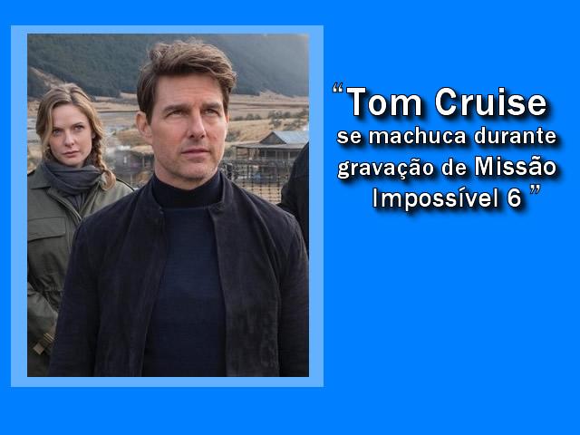 Ator Tom Cruise se machuca durante gravação de 'Missão Impossível 6'