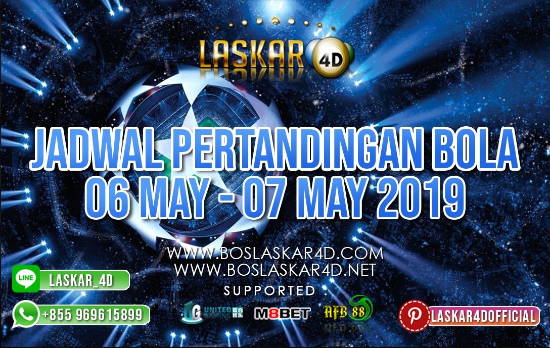 JADWAL PERTANDINGAN BOLA 06 MAY – 07 MAY 2019