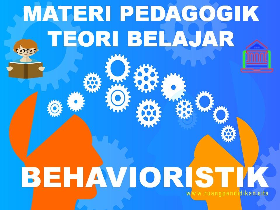 Materi Pedagogik Tentang Teori Belajar Behavioristik