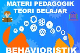 Rangkuman Materi Pedagogik Tentang Teori Belajar Behavioristik AKG Madrasah