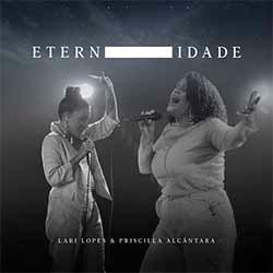 Baixar Música Gospel Eternidade - Lari Lopes e Priscilla Alcantara Mp3