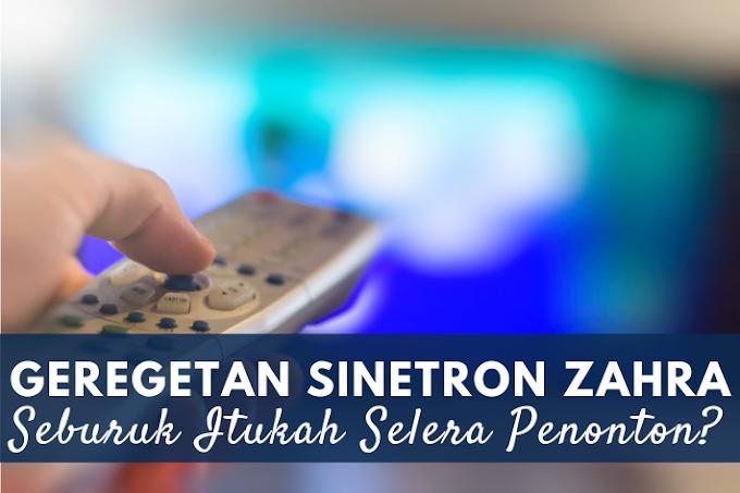 Geregetan Sinetron Zahra, Seburuk Itukah Selera Penonton?