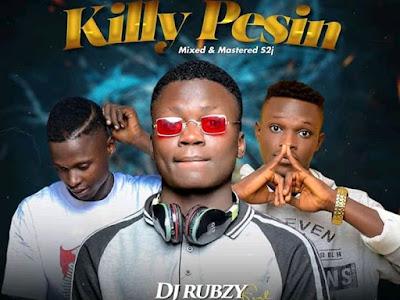 MUSIC: Dj Rubzy ft Pirex pee X Demtee Rox - Killy pesin