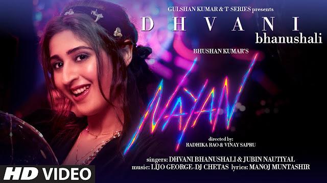 Song  :  Nayan Song Lyrics Singer  :  Dhvani Bhanushali & Jubin Nautiyal Lyrics  :  Manoj Muntashir  Music  :  Lijo George & Dj Chetas Director  :  Radhika Rao & Vinay Sapru