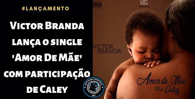 Victor Branda lança o single 'Amor De Mãe' com participação de Caley