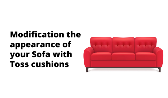 Modification the appearance of your Sofa with Toss cushions