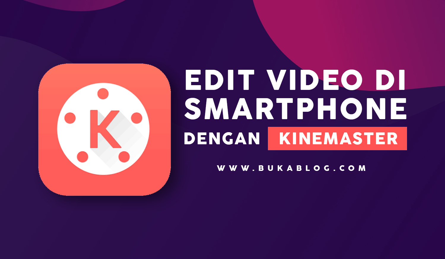 Cara Edit Video di HP ANDROID Dengan Kinemaster LENGKAP