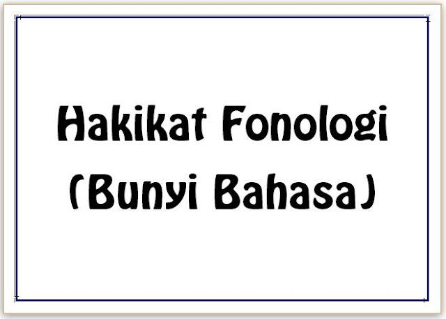 Hakikat Fonologi (Bunyi Bahasa)