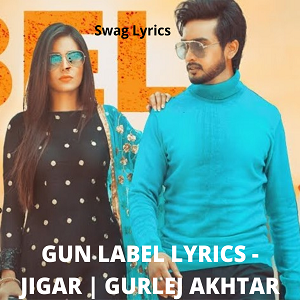 GUN LABEL LYRICS - JIGAR | GURLEJ AKHTAR