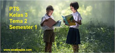 Soal PTS. UTS. MID Kelas 3 Semester 1 Th. 2019. Tematik. Tema 2. Kurtilas. kunci jawaban. pdf. doc. edit. pg. isian. essay.