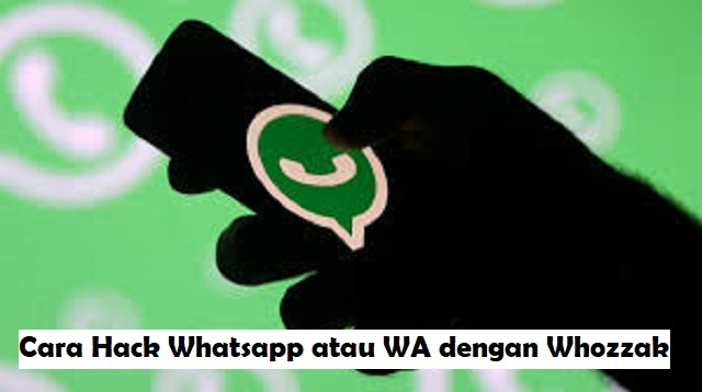 Cara Hack Whatsapp atau WA dengan Whozzak