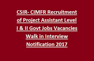 CSIR- CIMFR Recruitment of Project Assistant Level I & II Govt Jobs Vacancies Walk in Interview Notification 2017