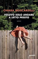 Volevo solo andare a letto presto di Chiara Moscardelli (Collana A - pp. 272 - € 14 - eBook 8.99)