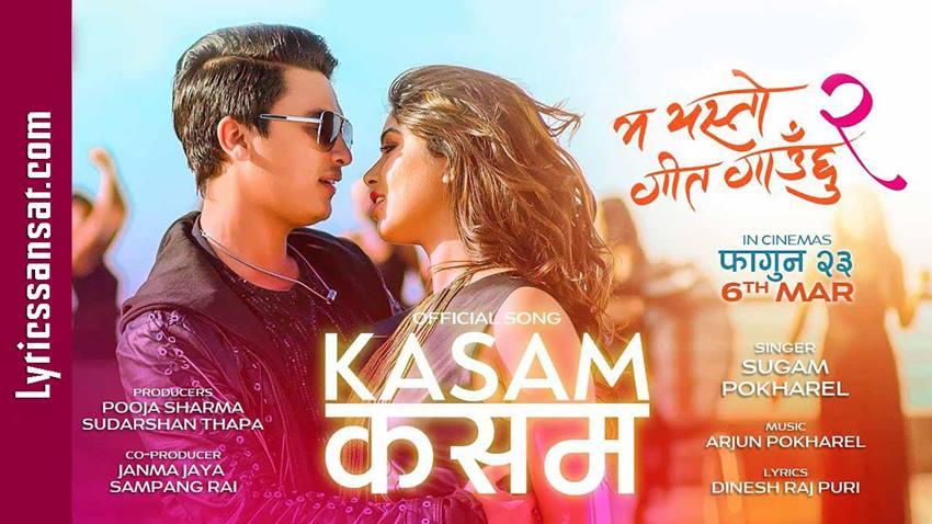 Kasam Kasam, Kasam Kasam Song Lyrics, Kasam Kasam Lyrics, Sugam Pokharel, Paul Shah, Pooja Sharma, Ma Yesto Geet Gauchhu 2, Kasam Kasam Lyrics