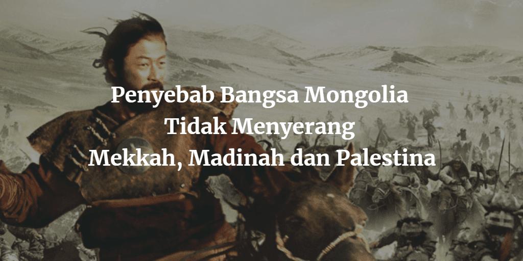 Penyebab Bangsa Mongolia Tidak Menyerang Mekkah, Madinah dan Palestina
