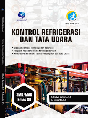 Kontrol Refrigerasi dan Tata Udara, Bidang Keahlian : Teknologi dan Rekayasa, Program Keahlian : Teknik Ketenagalistrikan, Kompetensi Keahlian : Teknik Pendinginan dan Tata Udara SMK/MAK Kelas XII