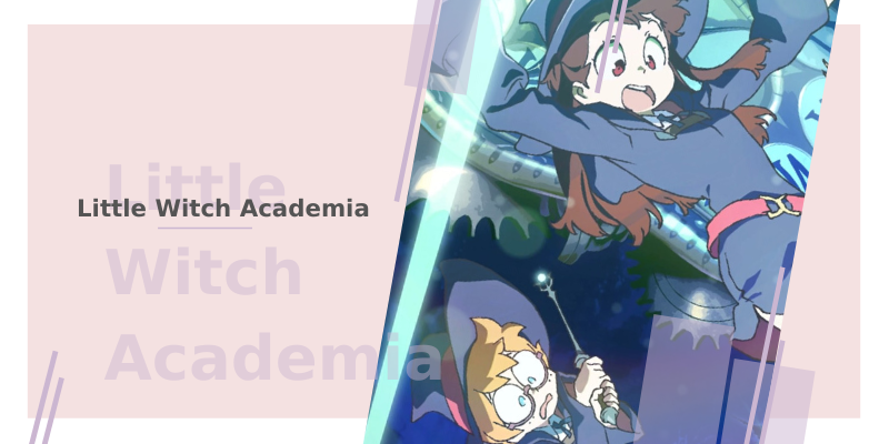 6 animes com bruxas - Little Witch Academia