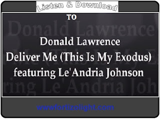 Deliver Me (This Is My Exodus) by Donald Lawrence on www,fortizolight.com
