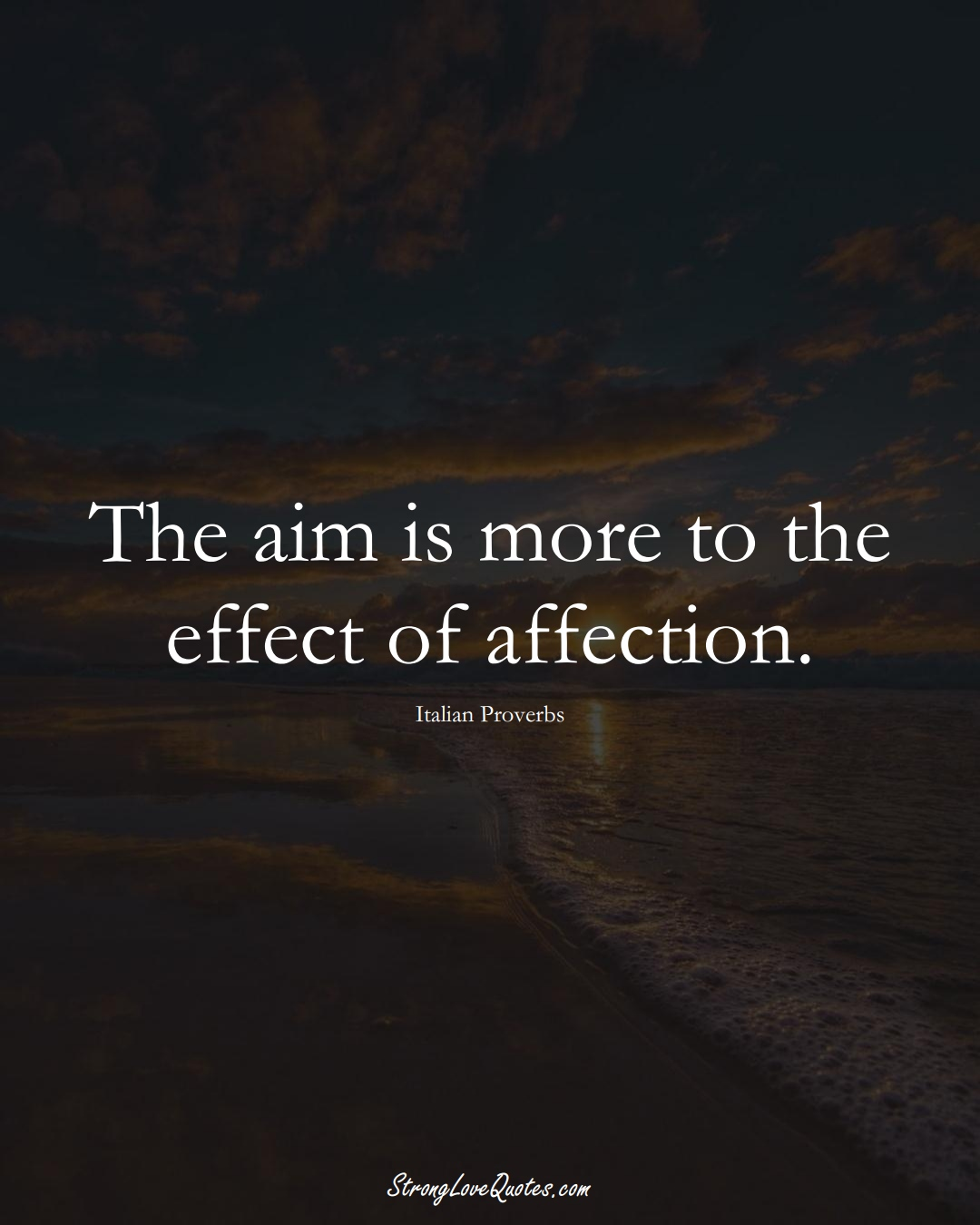 The aim is more to the effect of affection. (Italian Sayings);  #EuropeanSayings