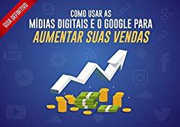Guia Definitivo – Como usar as Mídias Digitais e o Google para Aumentar suas Vendas - Franciane Gomes