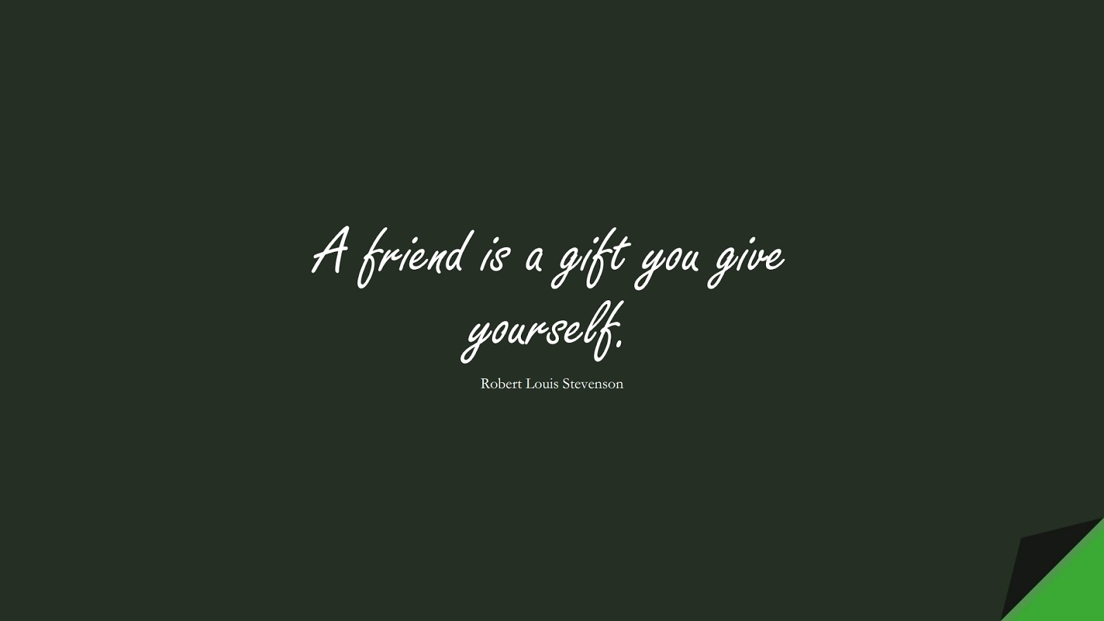 A friend is a gift you give yourself. (Robert Louis Stevenson);  #FriendshipQuotes
