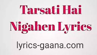 Tarsati Hai Nigahen Lyrics