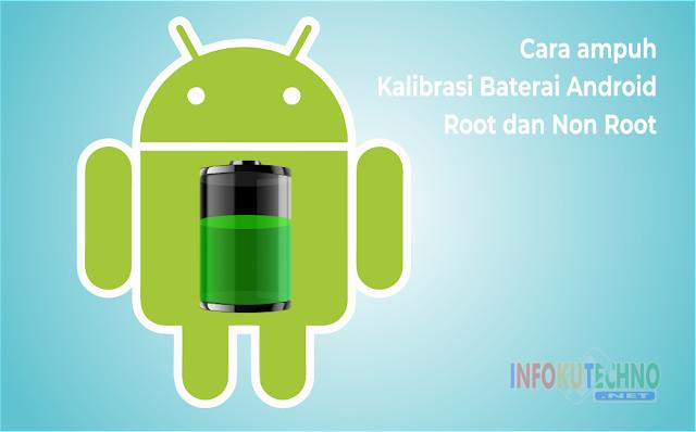 Cara ampuh Kalibrasi Baterai Android Root dan Non Root