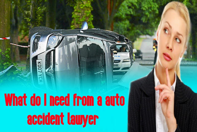 What do I need from a auto accident lawyer