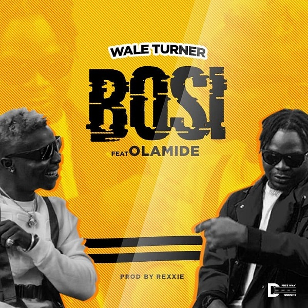 [Mp3] Wale Turner Ft Olamide - Bosi (Prod by Rexxie)