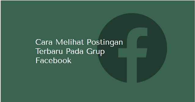 cara melihat postingan terbaru facebook