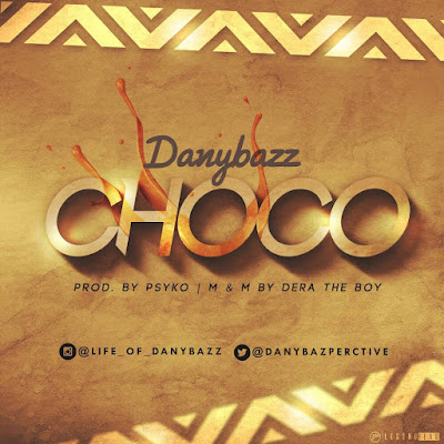 Music: Download Choco By Danybazz (Prod. by Paulo)