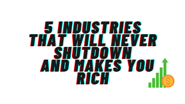5 industries that never will shutdown and Makes you Wealthier in 2020