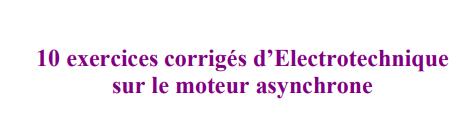 10 exercices corrigés d'Electrotechnique sur le moteur asynchrone