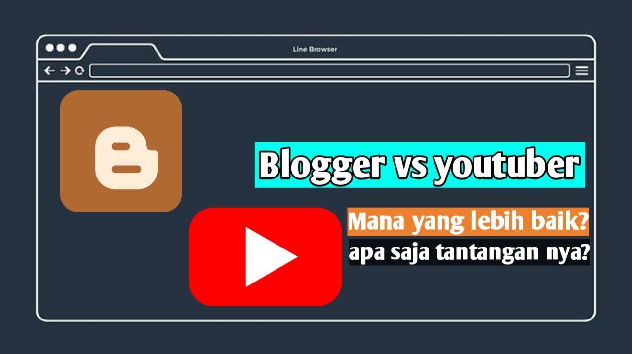 Mana yang lebih baik?, youtuber atau blogger