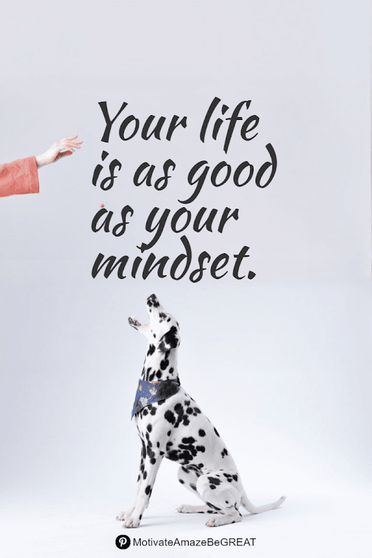 """Positive Mindset Quotes And Motivational Words For Bad Times: """"Your life is as good as your mindset."""""""