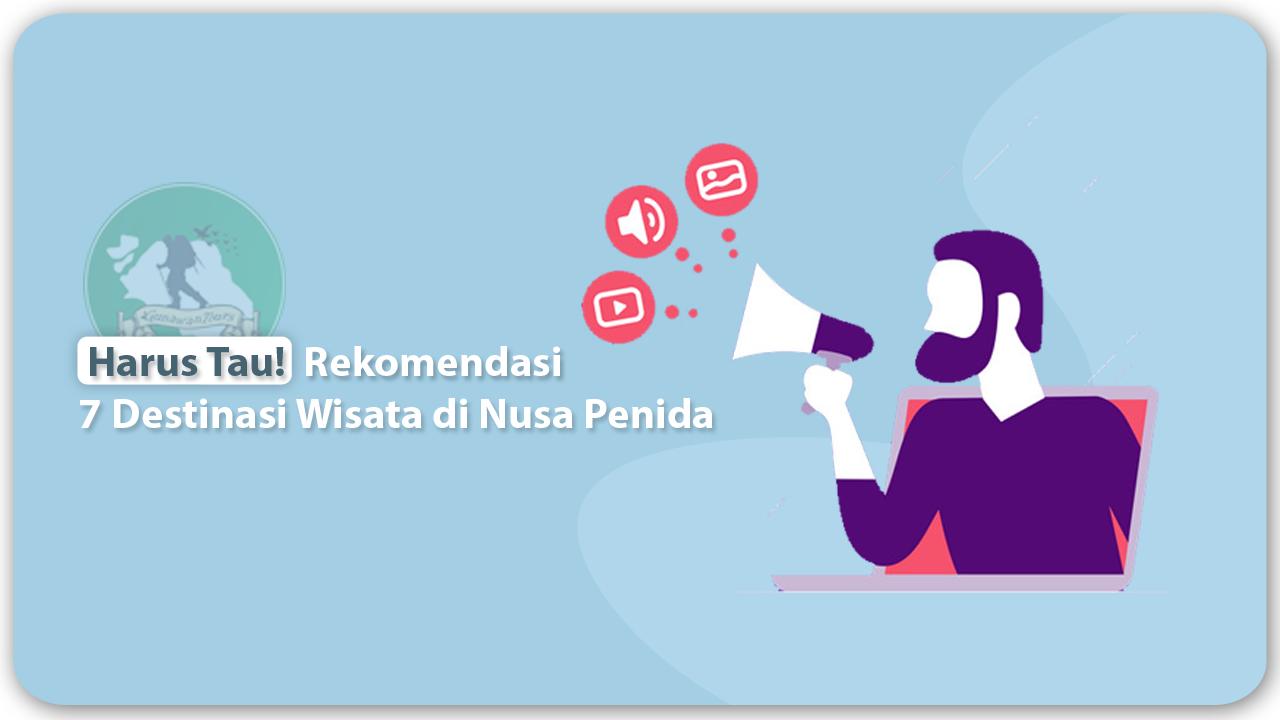 Rekomendasi 7 Tempat Destinasi Wisata Di Pulau Nusa Penida, Bali