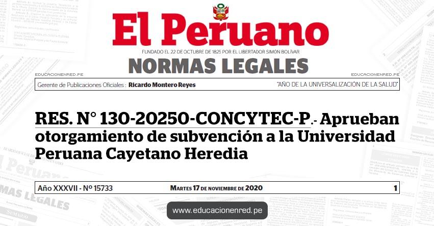 RES. N° 130-20250-CONCYTEC-P.- Aprueban otorgamiento de subvención a la Universidad Peruana Cayetano Heredia