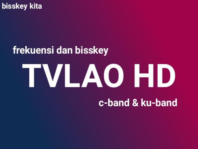 Frekuensi dan Bisskey TVLAO HD,  C-Band & Ku-Band Terbaru