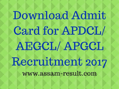 Download Admit Card for APDCL/ AEGCL/ APGCL Recruitment 2017