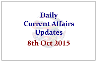 Daily Current Affairs Updates– 8th October 2015