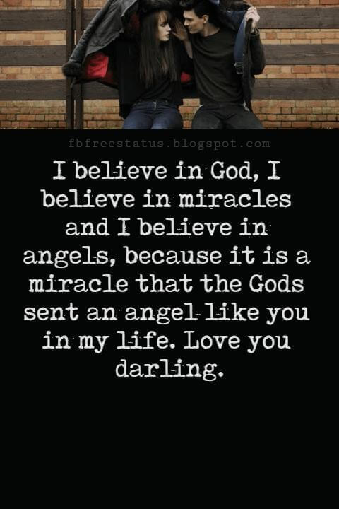 Love Messages, I believe in God, I believe in miracles and I believe in angels, because it is a miracle that the Gods sent an angel like you in my life. Love you darling.