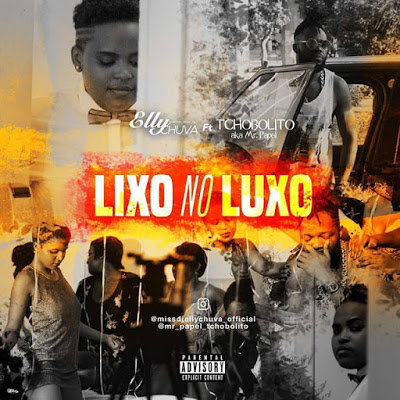 Tchobolito Feat Dj  Elly Chuva - Lixo No Luxo(Afro Naija)[DOWNLOAD]