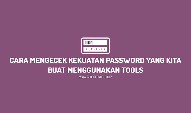 Cara Cek Kekuatan Kata Sandi (Password) Apakah Mudah Dibobol atau Tidak