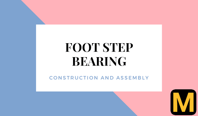 Foot step bearing - its construction, assembly and limitations