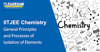 IIT JEE Chemistry General Principles & Processes of Isolation of Elements