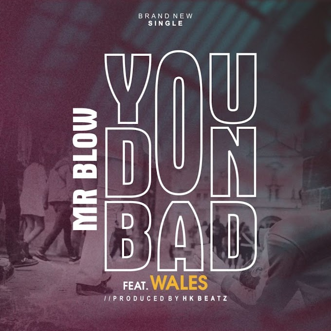 [Music] Mrblow Ft Wales – You Don Bad.mp3