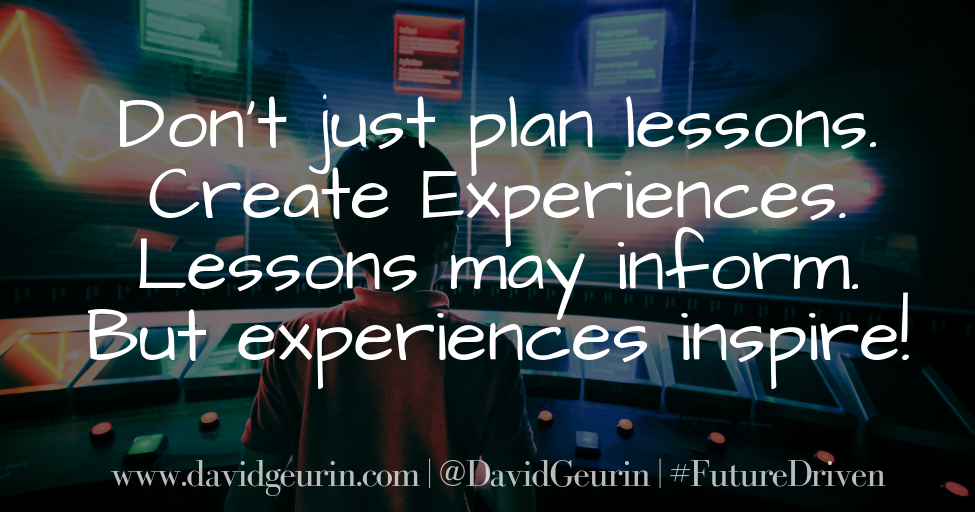 The @DavidGeurin Blog: Don't Just Plan Lessons, Create Experiences